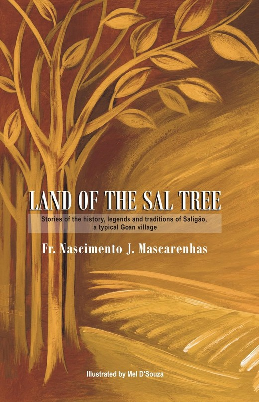 Land of the Sal Tree: Stories of the history, legends and traditions of Saligao, a typical Goan village