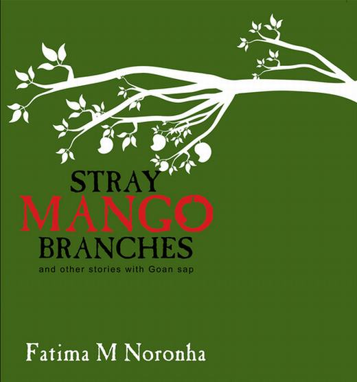 Stray Mango Branches: And Other Stories With Goan Sap